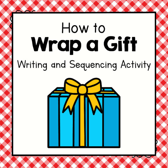 How To Wrap a Gift Writing and Sequencing Activity