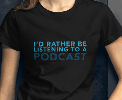 I'd Rather Be Listening To a Podcast