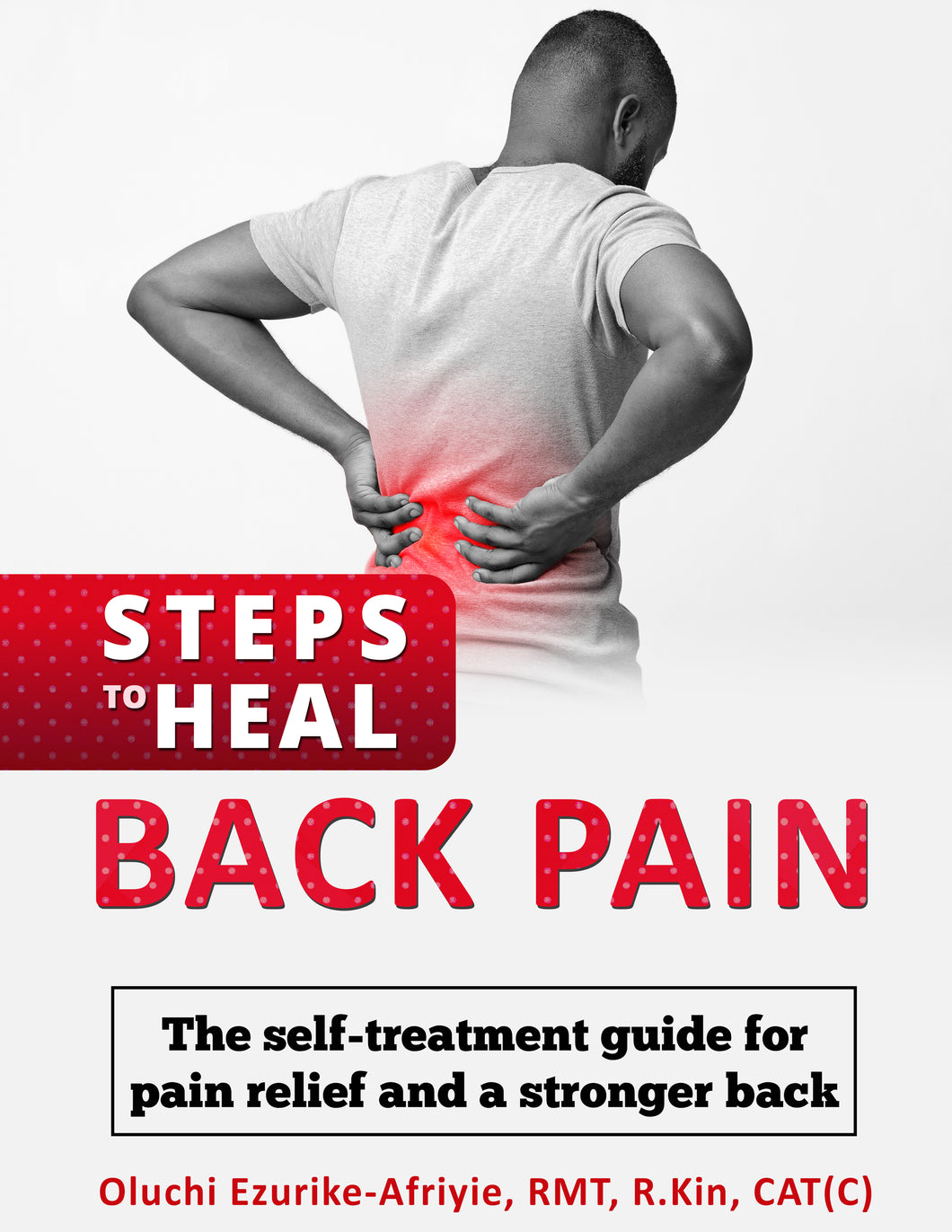3 Steps to Heal Back Pain: The self-treatment guide for pain relief and a stronger back