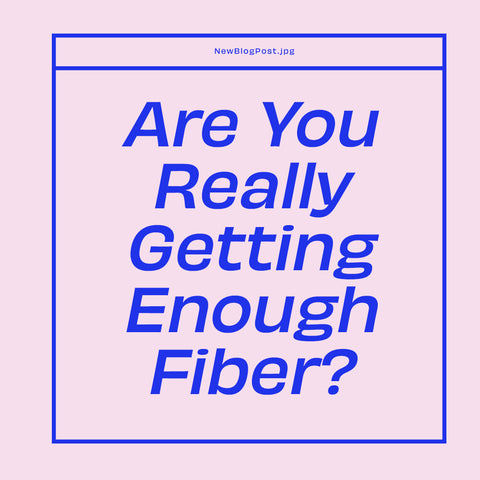 Are You Really Getting Enough Fiber?