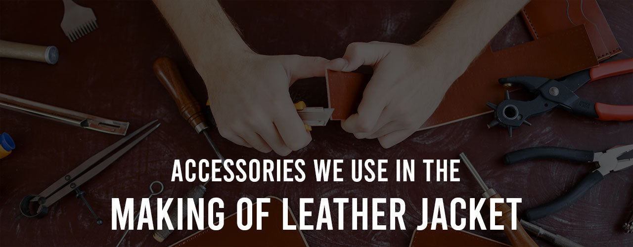 Accessories We Use in the Making of Leather Jacket