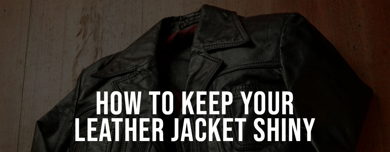 How to Keep Your Leather Jacket Shiny