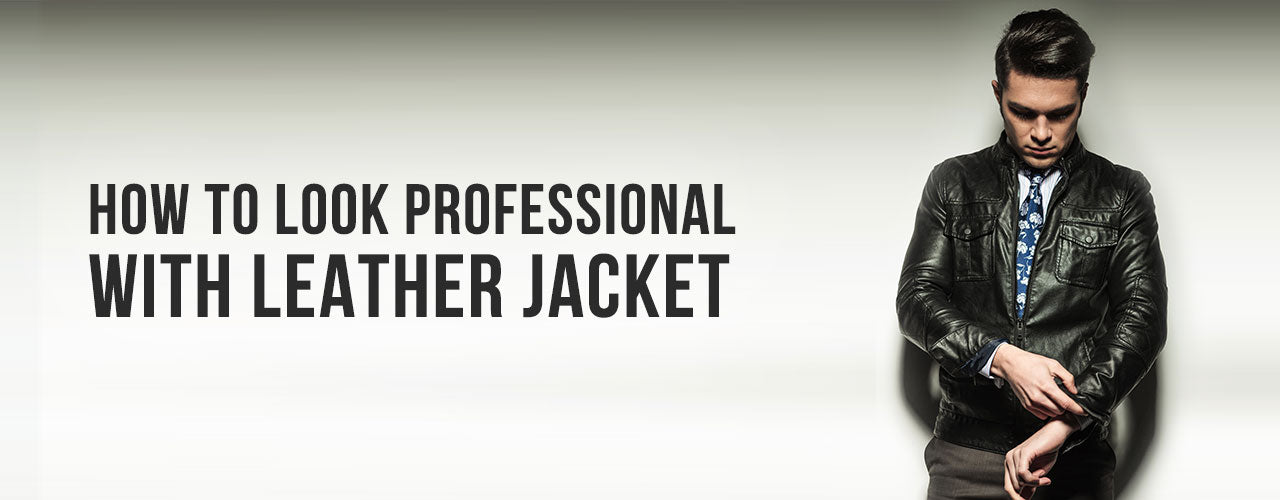 How to Look Professional with Leather Jacket