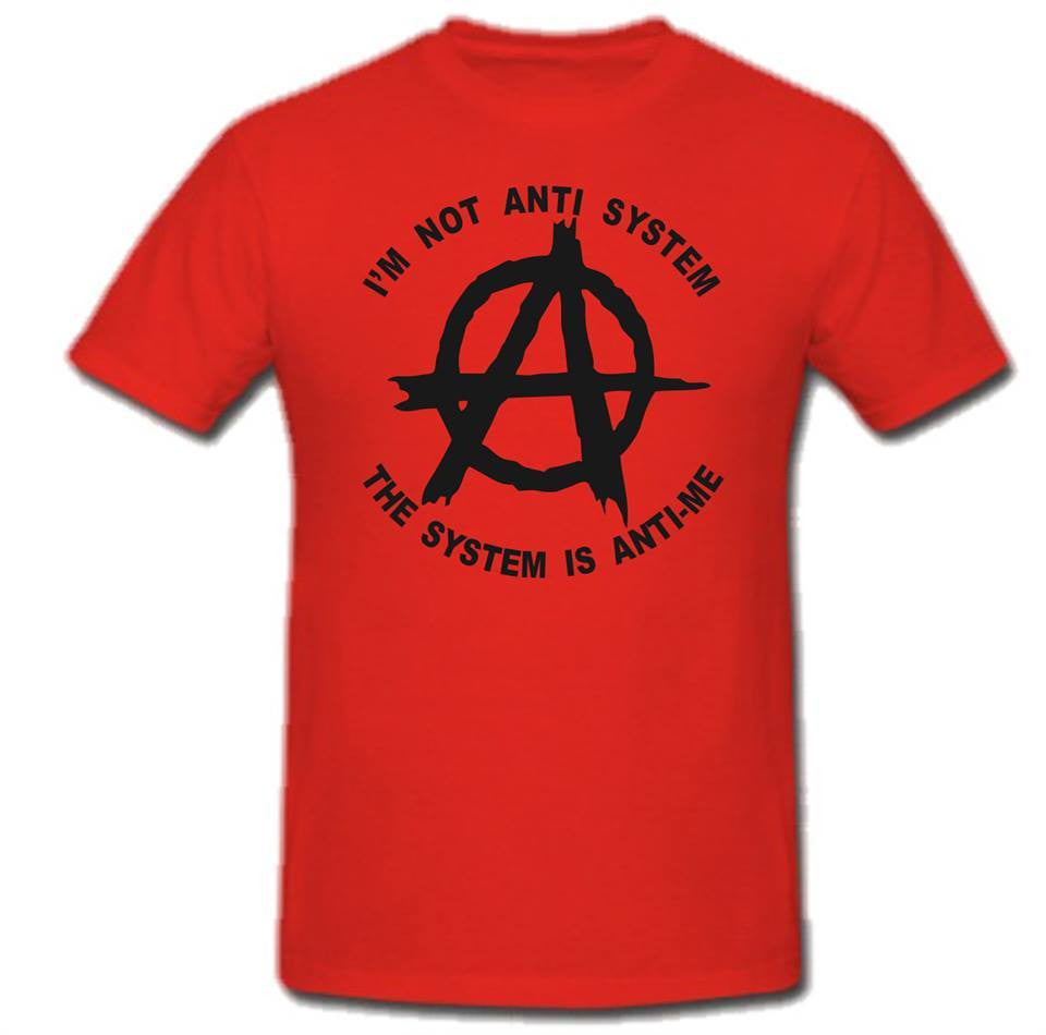 Anarchist Im Not Anti System Is Anti-Me T-shirt
