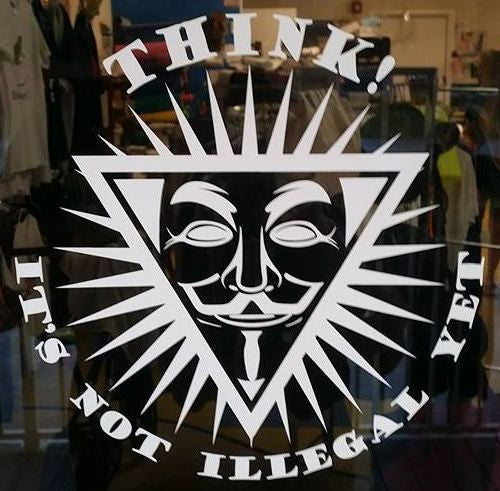 Anonymous Think It's Not Illegal Yet | Die Cut Window Wall Car Vinyl Sticker Decal