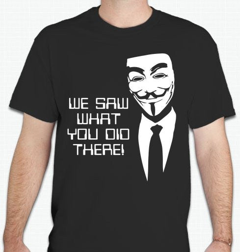 Anonymous We Saw What You Did There T-shirt
