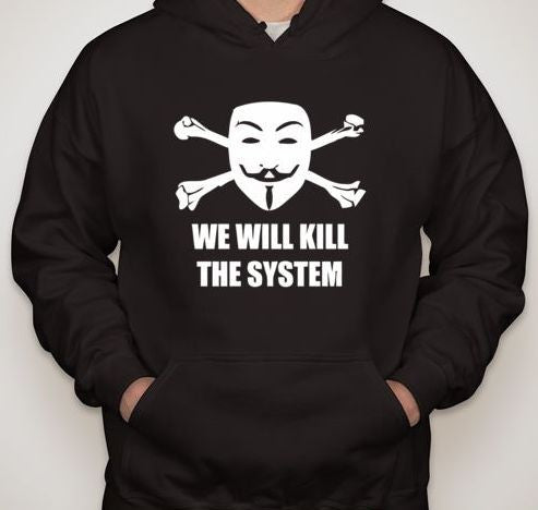 Anonymous We Will Kill The System Hoodie