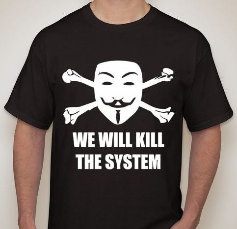 Anonymous We Will Kill The System T-shirt
