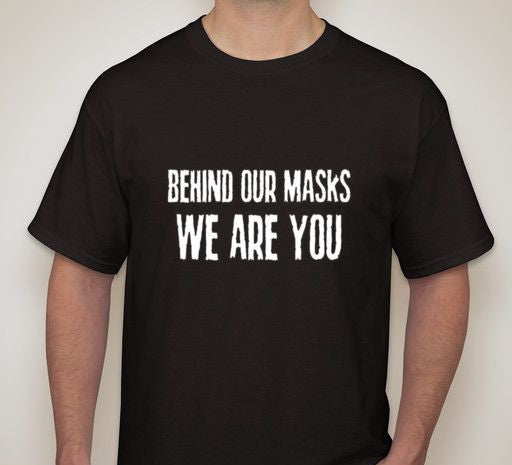 Anonymous Behind Our Masks We Are You T-shirt