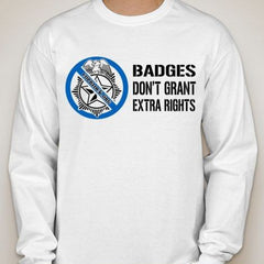 CopBlock Badges Don't Grant Extra Rights Long Sleeve T-shirt