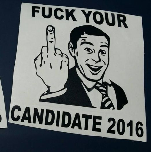 Fuck Your Candidate 2016 Elections Trump Clinton Middle Finger | Die Cut Vinyl Sticker Decal