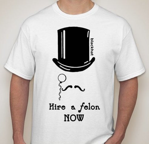 Black Hat Hacker Hire A Felon Now T-shirt