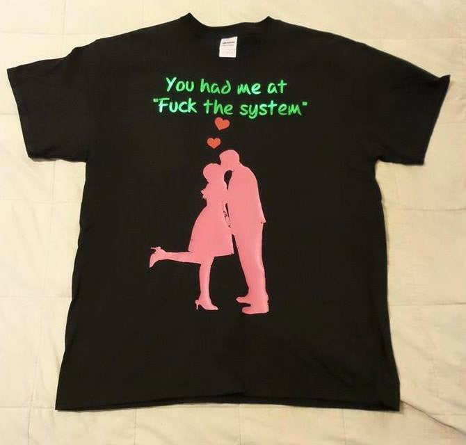 You Had Me At Fuck The System Girl Guy T-shirt
