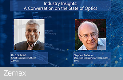 Industry Insights: A Conversation with SPIE Director of Industry Development, Stephen Anderson and Zemax Chief Executive Officer, S.Subbiah