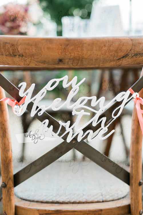You Belong With Me Calligraphy White Chair Sign