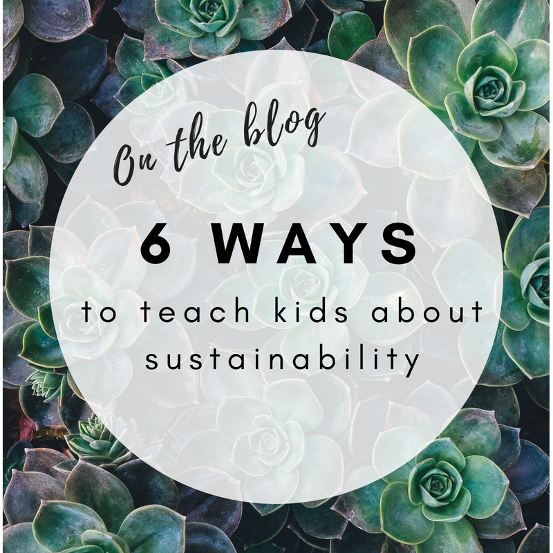 Six ways to teach your kids about sustainability