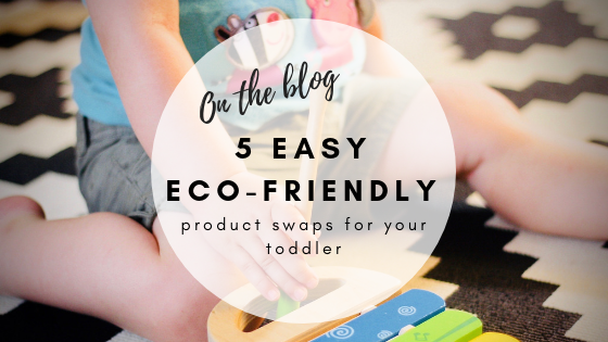 5 easy eco-friendly product swaps for your toddler