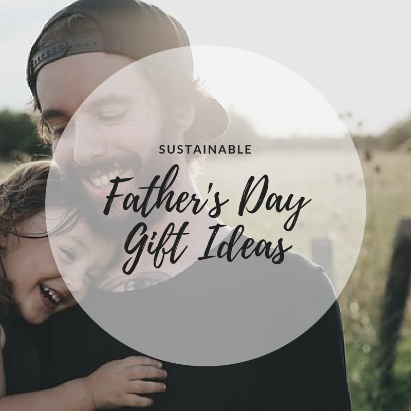 Sustainable Father's Day Gift Ideas