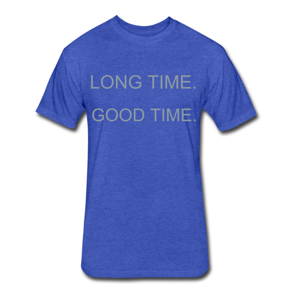 The Moto: LONG TIME. GOOD TIME. - heather royal