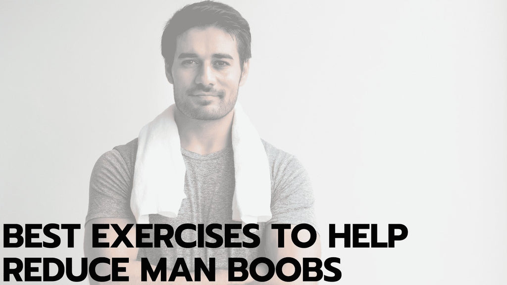 Best Exercises to Help Reduce Man Boobs