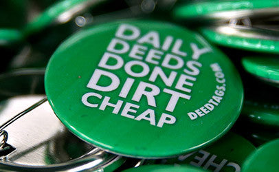 "5 x ""Daily Deeds Done Dirt Cheap"" button pins"