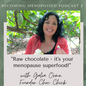 Menopoised Podcast 3; Galia Orme – Founder of Choc Chick