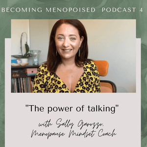 Menopoised Podcast 4; Sally Gorozzo on the power of talking