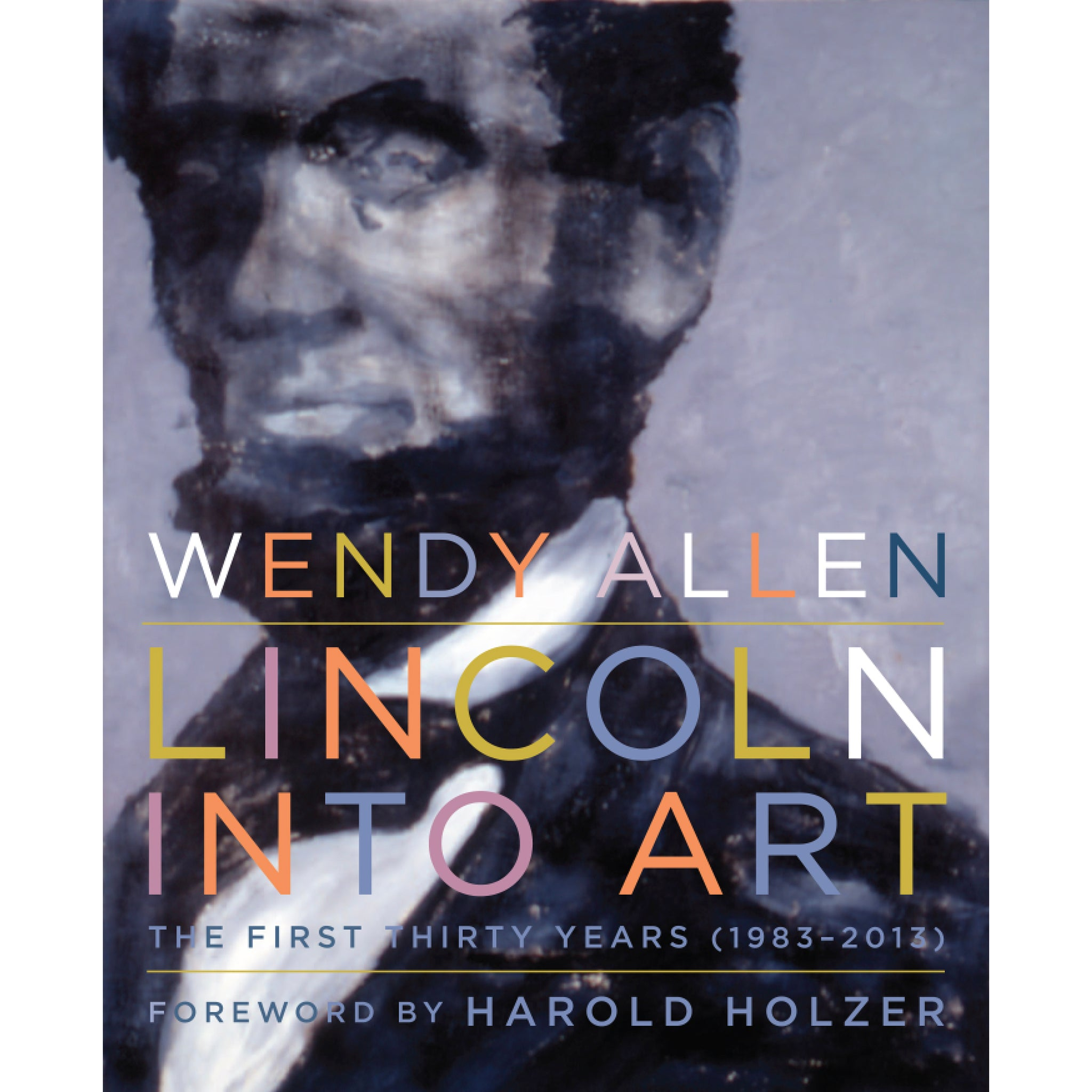 Lincoln Into Art: The First Thirty Years by Wendy Allen