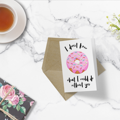 Luxe Greeting Card - I Donut know what I would do without you