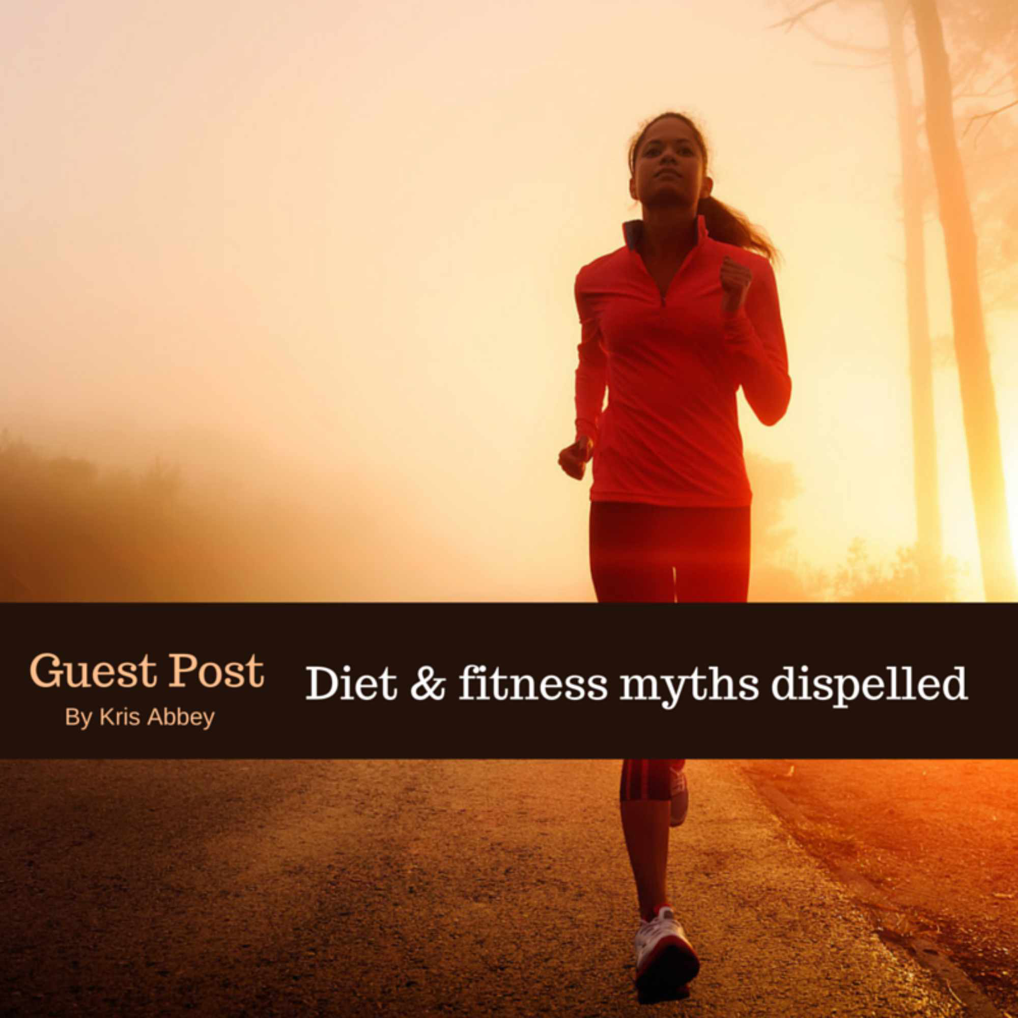 Guest Post: Diet and fitness myths dispelled