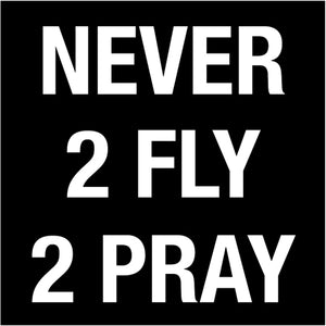 Never 2 Fly 2 Pray