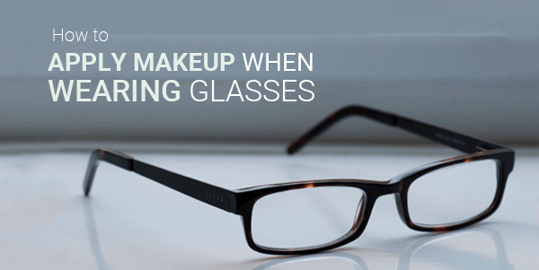 How to Apply Makeup When Wearing Glasses