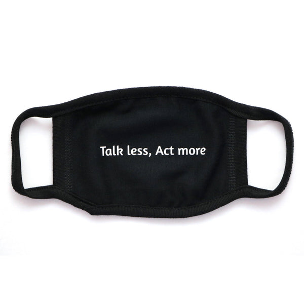 "Facemask ""Talk Less Act More"""