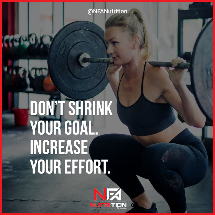Don't Shrink Your Goal. INCREASE your EFFORT!