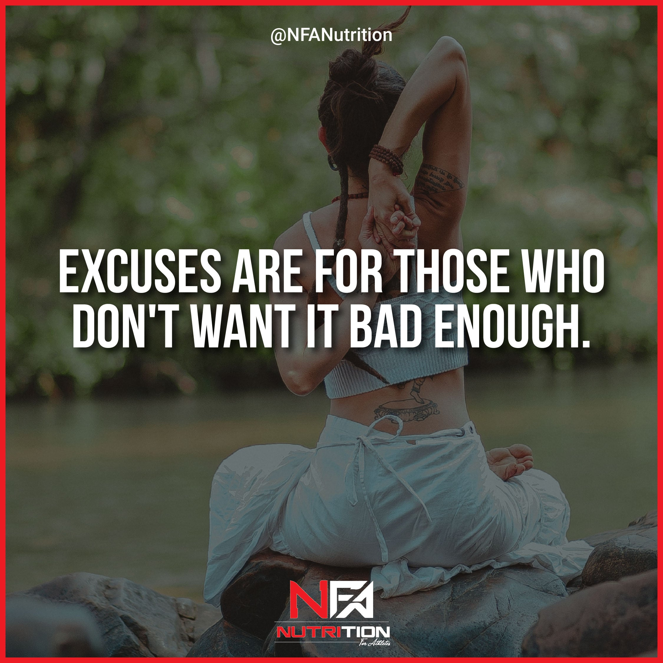 EXCUSES ARE FOR THOSE WHO DON'T WANT IT BAD ENOUGH!
