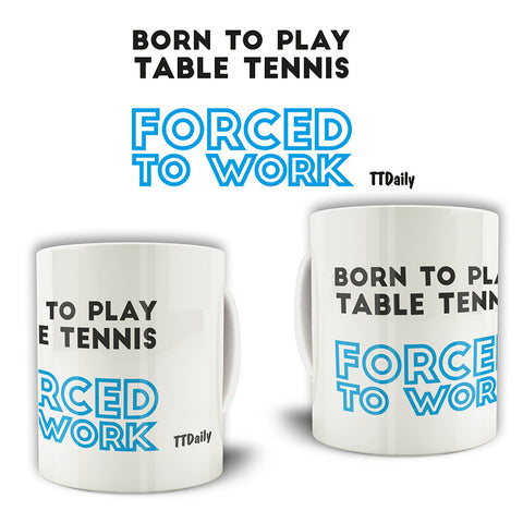 Born To Play Table Tennis Forced To Work Mug
