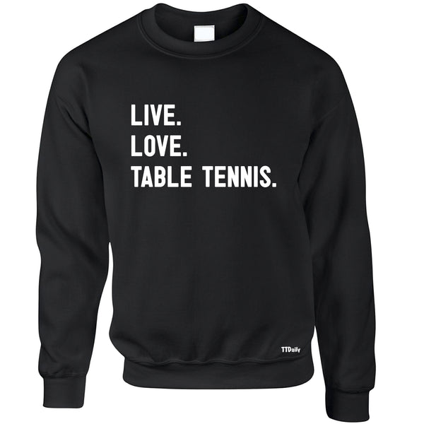 Live, Love, Table Tennis. Sweatshirt