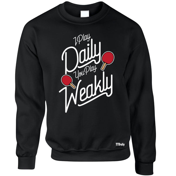 I Play Daily You Play Weakly Sweatshirts/Jumpers