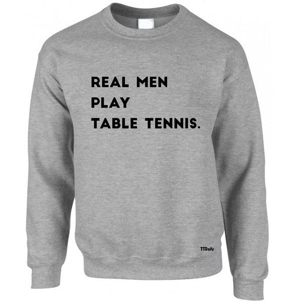 Real Men Play Table Tennis Sweatshirt
