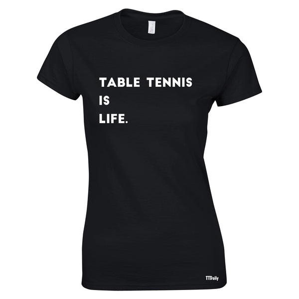 Table Tennis Is Life Womens T-Shirt