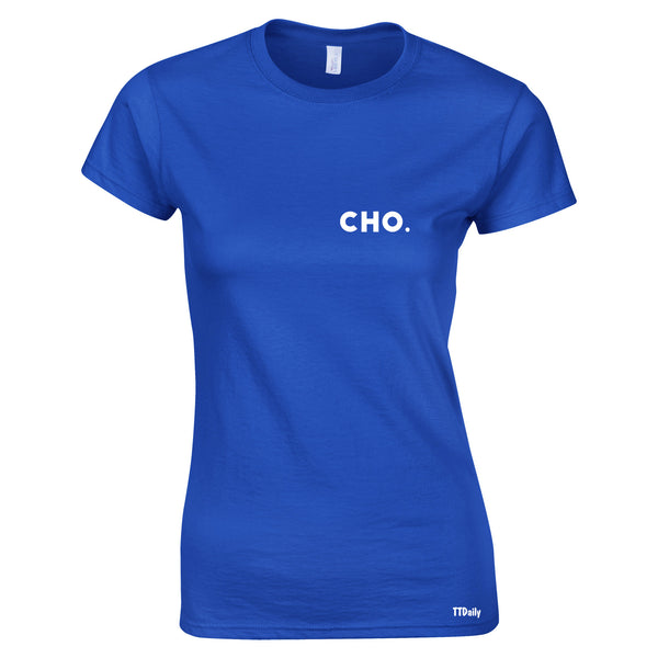 Cho. Womens T-Shirt