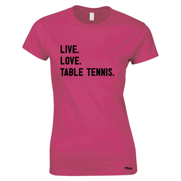 Live, Love, Table Tennis. Women's T Shirt