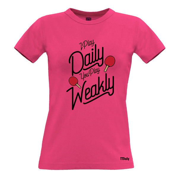 I Play Daily You Play Weakly Womens T-Shirts
