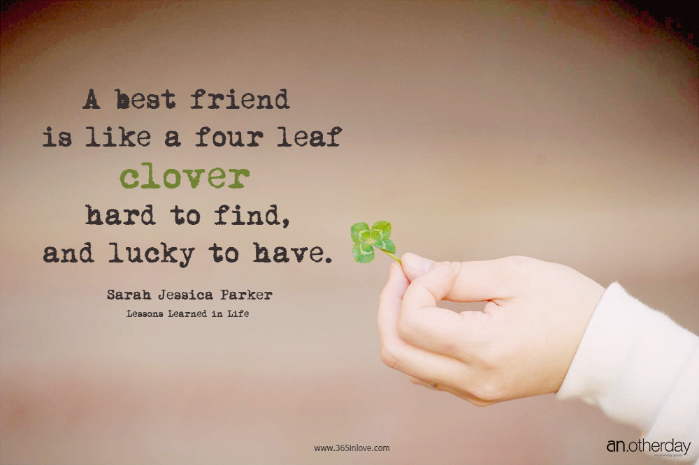 a best friend is like a four leaf clover hard to find and lucky to have