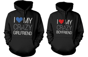 I love my crazy girlfriend boyfriend hoodies for couples