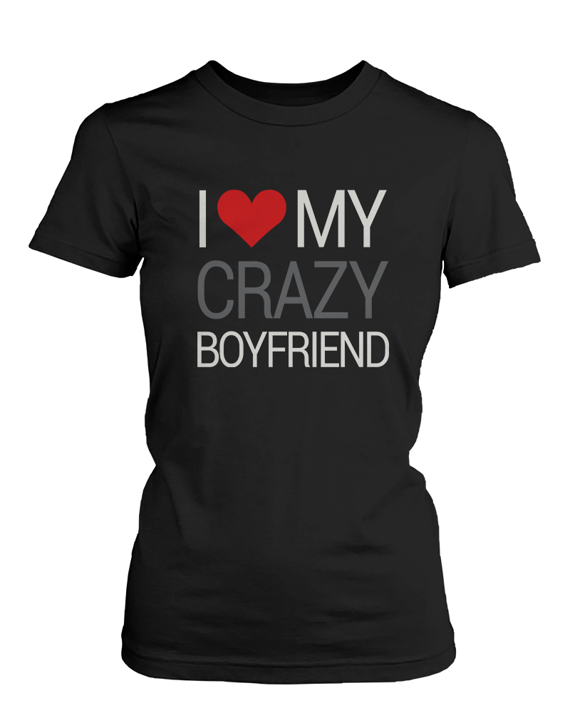a91e8530f6 I Love My Crazy Girlfriend Boyfriend Couple Shirts - 365 IN LOVE ...