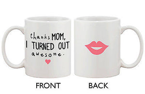 Mother's Day Cute Coffee Mug Cup for Mom - Thanks Mom I Turned Out Awesome - 365INLOVE