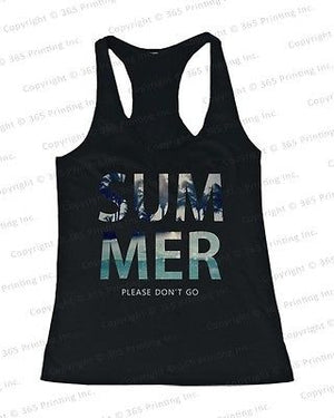 Women's Beach Tank Tops - SUMMER Please Don't Go (Racerback Style) - 365INLOVE