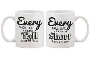 Cute BFF Matching Coffee Mugs- Every Short Girl Needs a Tall Best Friend - 365INLOVE