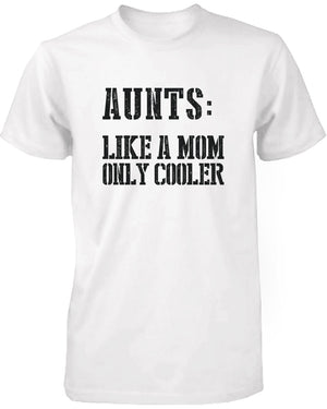Aunts: Like a Mom Only Cooler Funny T-Shirt for Aunt Christmas Gifts Ideas - 365INLOVE